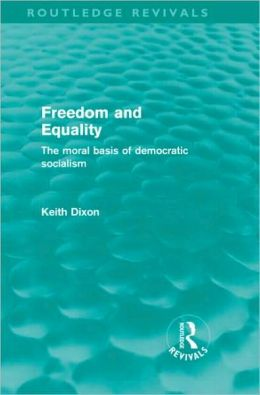Freedom and Equality (Routledge Revivals): The Moral Basis of Democratic Socialism