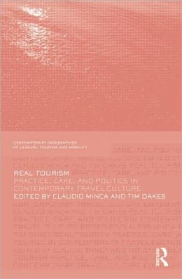 Real Tourism: Practice, Care, and Politics in Contemporary Travel Culture