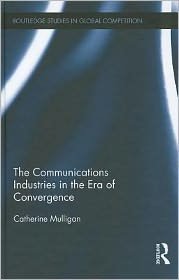 The Communications Industries in the Era of Convergence