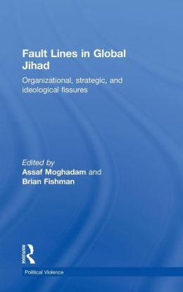 Fault Lines in Global Jihad: Organizational, Strategic, and Ideological Fissures