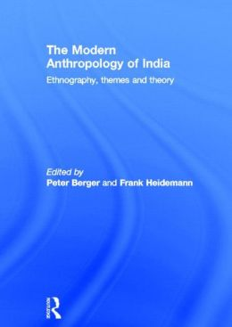 The Modern Anthropology of India: Ethnography, Themes and Theory