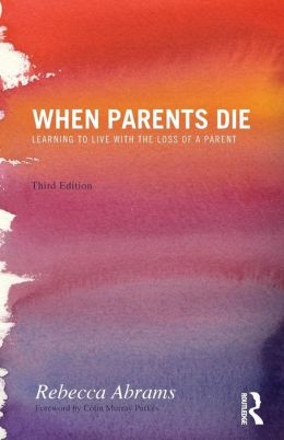 When Parents Die: Learning to Live with the Loss of a Parent