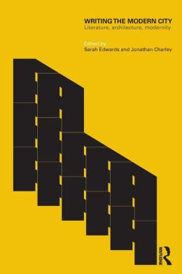 Writing the Modern City: Literature, Architecture, Modernity