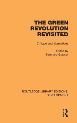 The Green Revolution Revisited: Critique and Alternatives