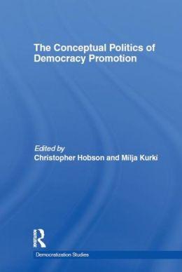 The Conceptual Politics of Democracy Promotion