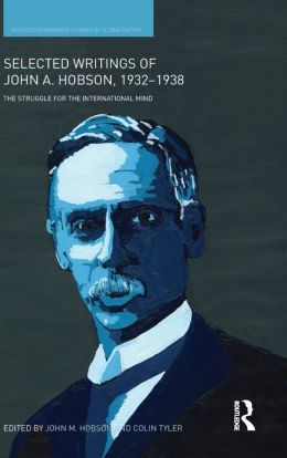 Selected Writings of John A. Hobson 1932-1938: The Struggle for the International Mind