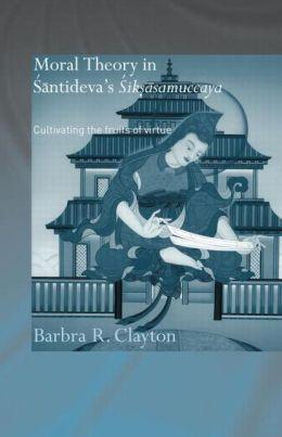 Moral Theory in Santideva's Siksasamuccaya: Cultivating the Fruits of Virtue