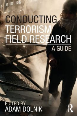 Conducting Terrorism Field Research: A Guide