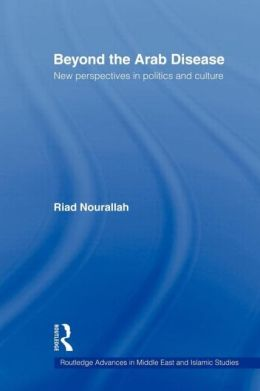 Beyond the Arab Disease: New Perspectives in Politics and Culture