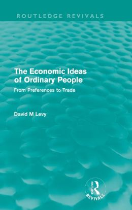 The Economic Ideas of Ordinary People (Routledge Revivals): From preferences to trade