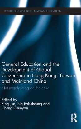 General Education and the Development of Global Citizenship in Hong Kong, Taiwan and Mainland China: Not Merely Icing on the Cake