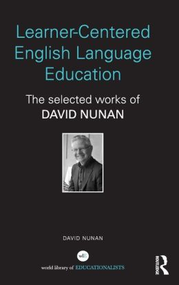 Learner-Centered English Language Education: The Selected Works of David Nunan