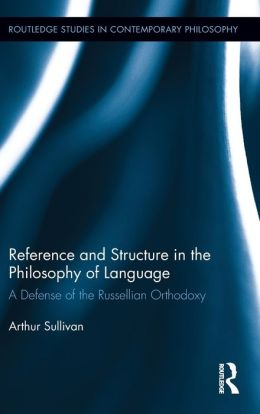 Reference and Structure in the Philosophy of Language: A Defense of the Russellian Orthodoxy