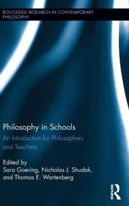 Philosophy in Schools: An Introduction for Philosophers and Teachers