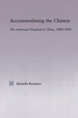 Accommodating the Chinese: The American Hospital in China, 1880-1920