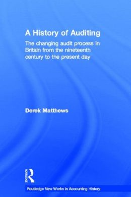 A History of Auditing: The Changing Audit Process in Britain from the Nineteenth Century to the Present Day
