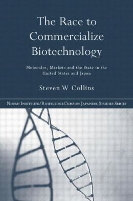 The Race to Commercialize Biotechnology: Molecules, Market and the State in Japan and the US