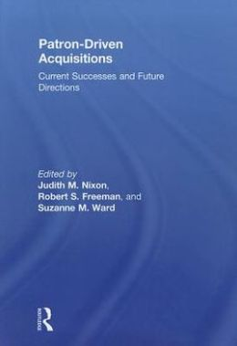 Patron-Driven Acquisitions: Current Successes and Future Directions