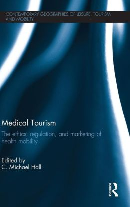 Medical Tourism: The Ethics, Regulation, and Marketing of Health Mobility