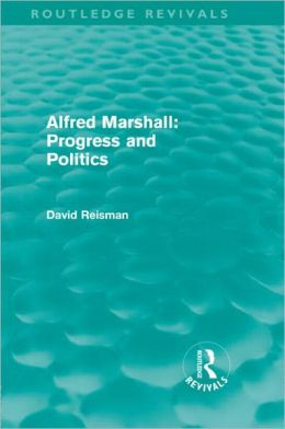 Alfred Marshall: Progress and Politics (Routledge Revivals)
