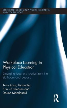 Workplace Learning in Physical Education: Emerging Teachers' Stories from the Staffroom and Beyond