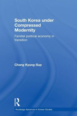 South Korea under Compressed Modernity: Familial Political Economy in Transition