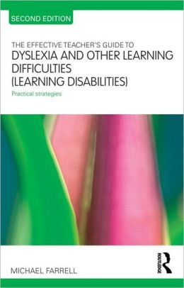 The Effective Teacher's Guide to Dyslexia and other Learning Difficulties (Learning Disabilities): Practical strategies