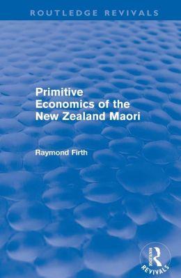 Primitive Economics of the New Zealand Maori (Routledge Revivals)