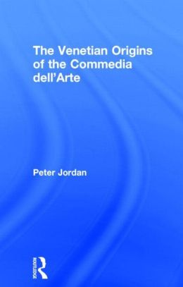 The Venetian Origins of the Commedia dell'Arte