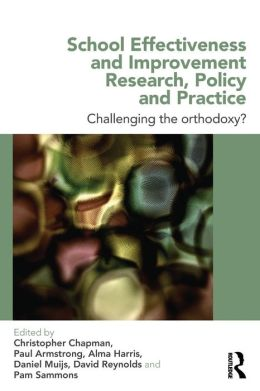 School Effectiveness and Improvement Research, Policy and Practice: Challenging the Orthodoxy?