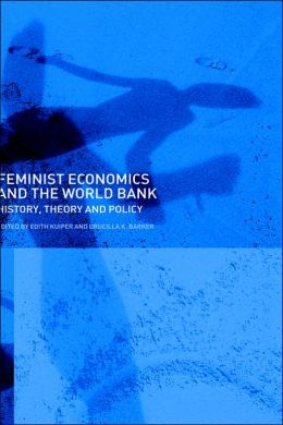 Feminist Economics and the World Bank: History, Theory and Policy