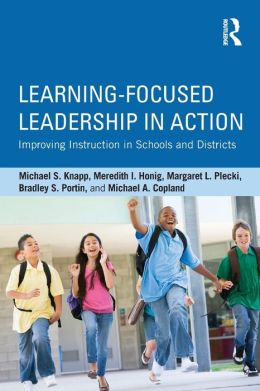 Learning-Focused Leadership in Action: Improving Instruction in Schools and Districts