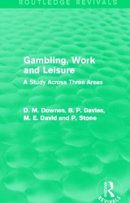 Gambling, Work and Leisure (Routledge Revivals): A Study Across Three Areas