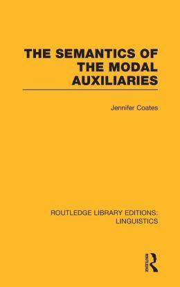The Semantics of the Modal Auxiliaries (RLE Linguistics B)
