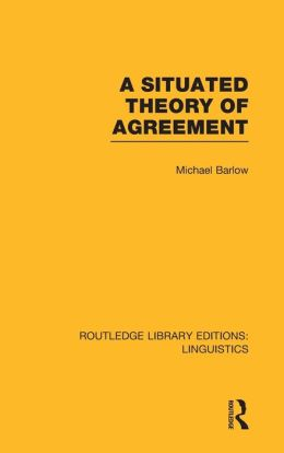 A Situated Theory of Agreement (RLE Linguistics B)