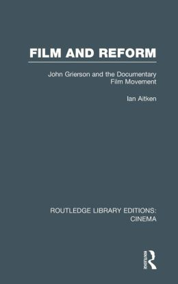 Film and Reform: John Grierson and the Documentary Film Movement
