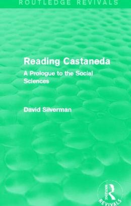 Reading Castaneda (Routledge Revivals): A Prologue to the Social Sciences