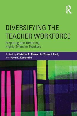 Diversifying the Teacher Workforce: Preparing and Retaining Highly Effective Teachers