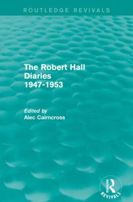 The Robert Hall Diaries 1947-1953 (Routledge Revivals)