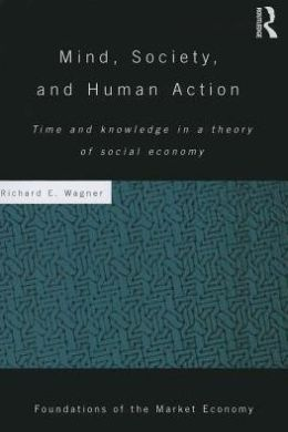 Mind, Society, and Human Action: Time and Knowledge in a Theory of Social Economy