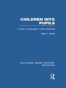 Children into Pupils (RLE Edu I): A Study of Language in Early Schooling