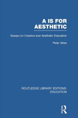 Aa is for Aesthetic (RLE Edu K): Essays on Creative and Aesthetic Education