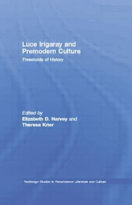 Luce Irigaray and Premodern Culture: Thresholds of History