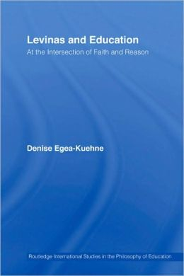 Levinas and Education: At the Intersection of Faith and Reason