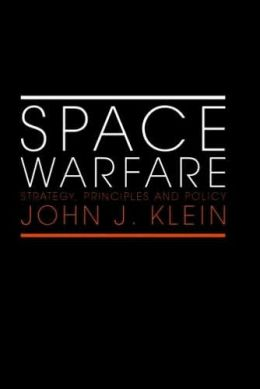 Space Warfare: Strategy, Principles and Policy