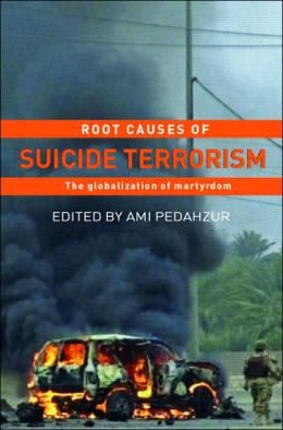 Root Causes of Suicide Terrorism: The Globalization of Martyrdom