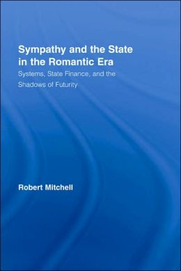 Sympathy and the State in the Romantic Era: Systems, State Finance, and the Shadows of Futurity
