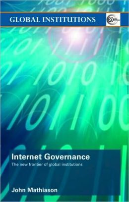 Internet Governance: The New Frontier of Global Institutions