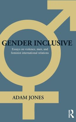 Gender Inclusive: Essays on violence, men, and feminist international relations