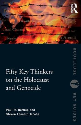 Fifty Key Thinkers on the Holocaust and Genocide